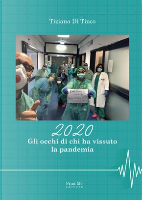2020. Gli occhi di chi ha vissuto la pandemia by Tiziana Di Tinco