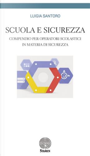 Scuola e sicurezza. Compendio per operatori scolastici in materia di sicurezza by Luigia Santoro