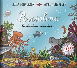 Pesciolino. Cantastorie birichino by Axel Scheffler, Julia Donaldson
