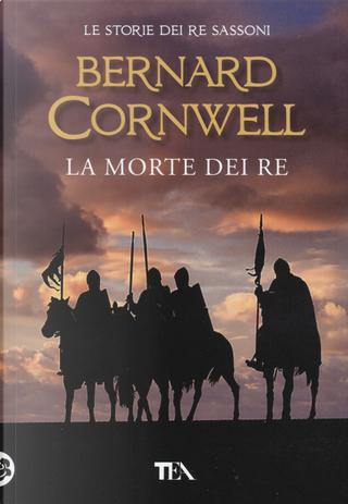 La morte dei re. Le storie dei re sassoni by Bernard Cornwell