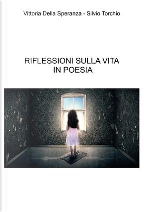 Riflessioni sulla vita in poesia by Silvio Torchio, Vittoria Della Speranza