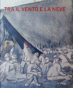 Tra il vento e la neve. Prigionieri italiani nella grande guerra. Catalogo della mostra (Pavia, 21 ottobre 2018-27 gennaio 2019)