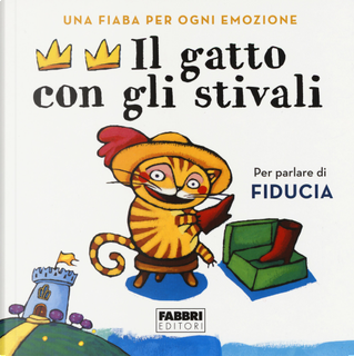 Il gatto con gli stivali. Una fiaba per ogni emozione by Antonella Antonelli, Laura Locatelli