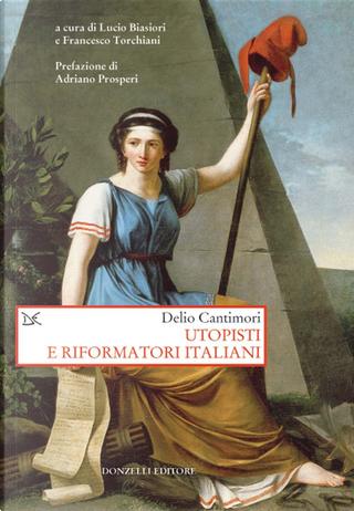 Utopisti e riformatori italiani by Delio Cantimori
