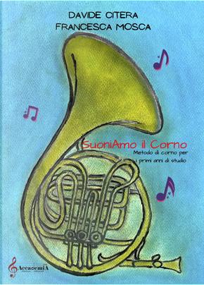 Suoniamo il corno. Metodo di corno per i primi anni di studio by Davide Citera, Francesca Mosca