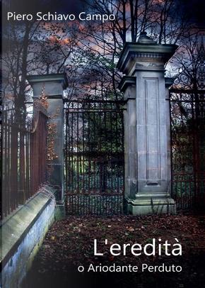 L'eredità, o ariodante perduto by Piero Schiavo Campo