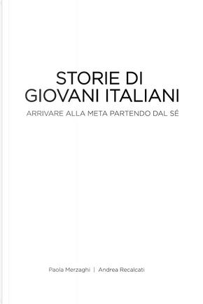 Storie di giovani italiani. Arrivare alla meta partendo dal sé by Andrea Recalcati, Paola Merzaghi