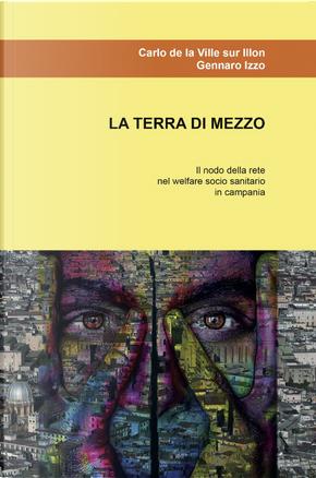La terra di mezzo. Il nodo della rete nel welfare socio sanitario in Campania by Carlo De La Ville sur Illon, G. Izzo