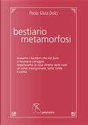 Bestiario, metamorfosi by Paola Silvia Dolci