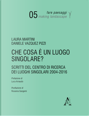 Che cosa è un luogo singolare? Scritti del Centro di Ricerca dei Luoghi Singolari (2004-2016) by Daniele Vazquez Pizzi, Laura Martini