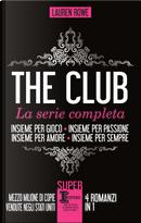 The Club. La serie completa: Insieme per gioco-Insieme per passione-Insieme per amore-Insieme per sempre by Lauren Rowe