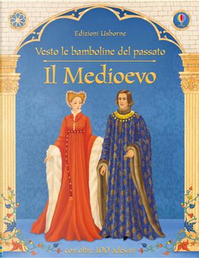 Il Medioevo. Vesto le bamboline del passato. Con adesivi by Elena Selivanova, Laura Cowan