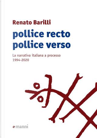 Pollice recto pollice verso. La narrativa italiana a processo 1994-2020 by Renato Barilli