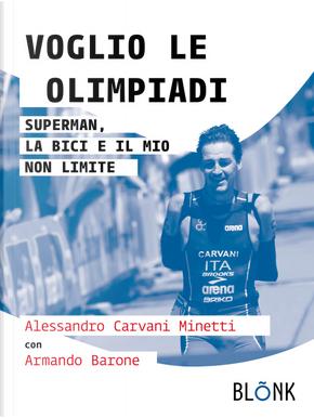 Voglio le Olimpiadi. Superman, la bici e il mio non limite by Alessandro Carvani Minetti, Armando Barone