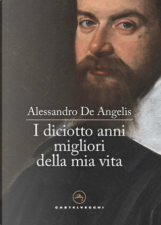 I diciotto anni migliori della mia vita by Alessandro De Angelis