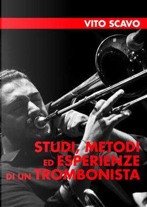 Studi, metodi ed esperienze di un trombonista by Vito Scavo