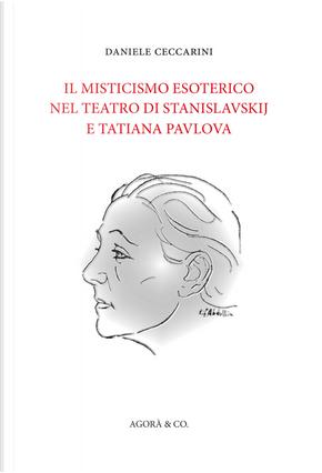 Il misticismo esoterico nel teatro di Stanislavskij e Tatiana Pavlova by Daniele Ceccarini