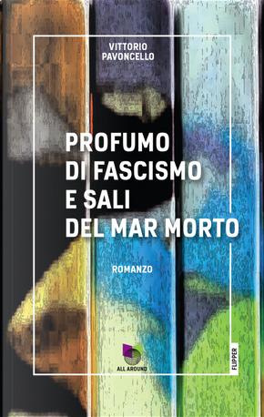 Profumo di fascismo e sali del Mar Morto by Vittorio Pavoncello