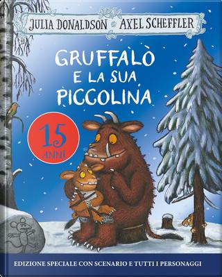 Gruffalò e la sua piccolina by Axel Scheffler, Julia Donaldson