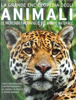 La grande enciclopedia degli animali. Le incredibili meraviglie del mondo naturale