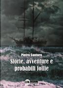 Storie, avventure e probabili follie by Pietro Santoro