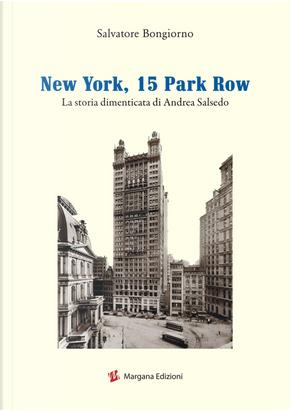 New York, 15 Park Row. La storia dimenticata di Andrea Salsedo by Salvatore Bongiorno