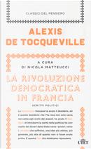 La rivoluzione democratica in Francia. Scritti politici by Alexis de Tocqueville
