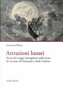 Attrazioni lunari. Storia dei viaggi immaginari sulla Luna da Luciano di Samosata a Italo Calvino by Giovanna Mereu