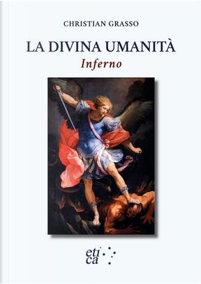 La divina umanità. Inferno. Una nuova chiave di lettura dantesca by Christian Grasso