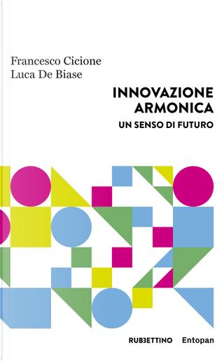 Innovazione armonica. Un senso di futuro by Francesco Cicione, Luca De Biase