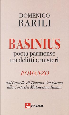 Basinius. Poeta parmense tra delitti e misteri. Dal Castello di Tizzano Val Parma alla Corte dei Malatesta a Rimini by Domenico Barili