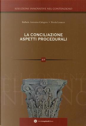 La conciliazione. Aspetti procedurali by Nicola Losacco, Raffaele Antonino Calogero