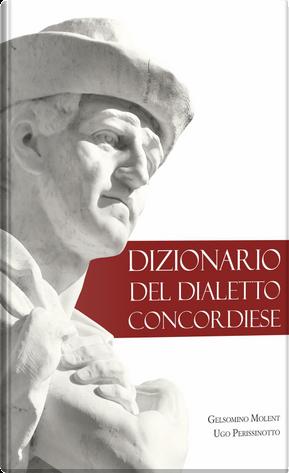 Dizionario del dialetto concordiese by Gelsomino Molent, Ugo Perissinotto