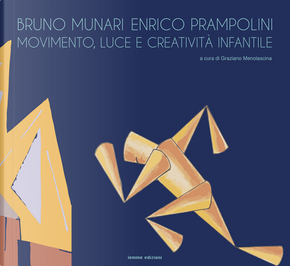 Bruno Munari e Enrico Prampolini. Movimento, luce e creatività infantile