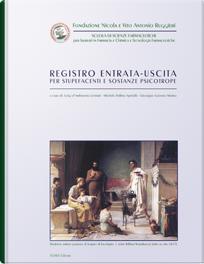 Registro entrata-uscita per stupefacenti e sostanze psicotrope by Giuseppe G. Morea, Luigi D'Ambrosio Lettieri, Michele Dalfino Spinelli