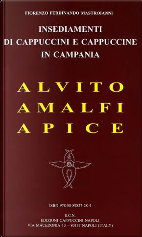 Insediamenti di cappuccini e cappuccine in Campania. Alvito, Amalfi, Apice by Fiorenzo F. Mastroianni