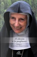 «Il silenzio si fa preghiera». Omaggio a Madre Anna Maria Canopi by Anna Maria Cànopi