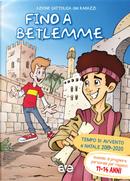 Fino a Betlemme. Tempo di Avvento e Natale 2019-2020. Vol. 3: Sussidio di preghiera personale per ragazzi 11-14 anni