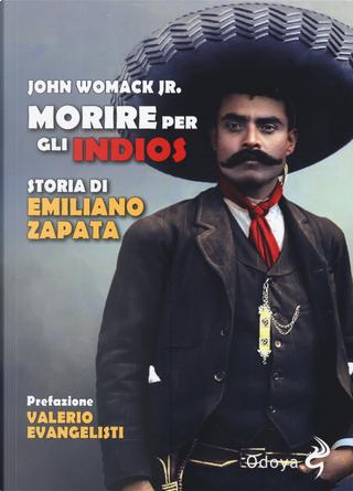 Morire per gli indios. Storia di Emiliano Zapata by John Womack