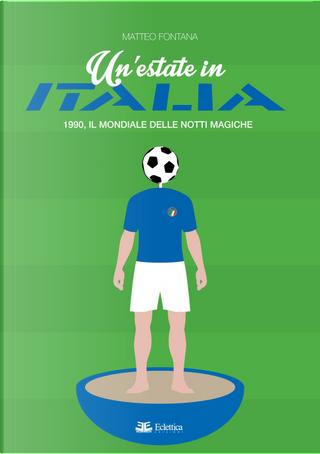 Un'estate in Italia. 1990, il Mondiale delle notti magiche by Matteo Fontana