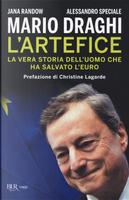 Mario Draghi. L'artefice. La vera storia dell'uomo che ha salvato l'euro by Alessandro Speciale, Jana Randow