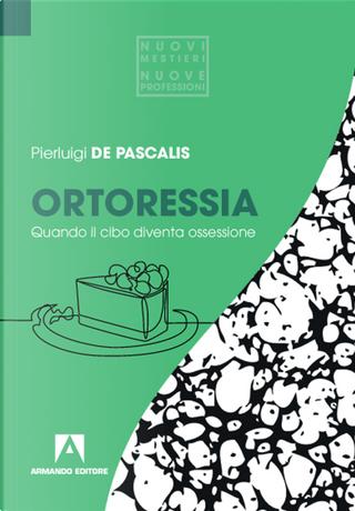 Ortoressia. Quando il cibo diventa ossessione by Pierluigi De Pascalis