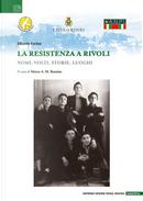 La Resistenza a Rivoli. Nomi, volti, storie, luoghi by Alberto Farina