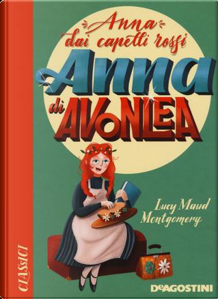 Anna di Avonlea. Anna dai capelli rossi by Lucy Maud Montgomery