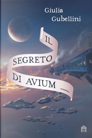 Il segreto di Avium by Giulia Gubellini