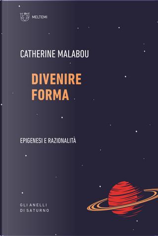 Divenire forma. Epigenesi e razionalità by Catherine Malabou