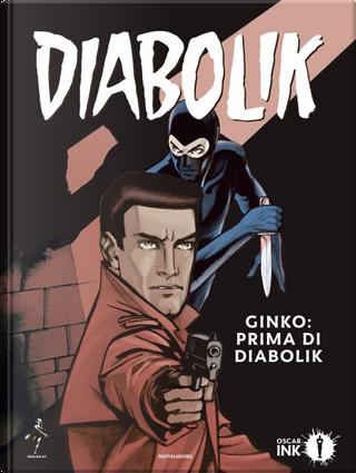 Ginko: prima di Diabolik by Angela Giussani, Luciana Giussani, Tito Faraci