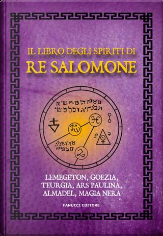 Il libro degli spiriti di re Salomone by Anónimo