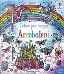 Arcobaleni. Coloro per magia by Abigail Wheatley