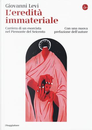 L'eredità immateriale. Carriera di un esorcista nel Piemonte del Seicento by Giovanni Levi